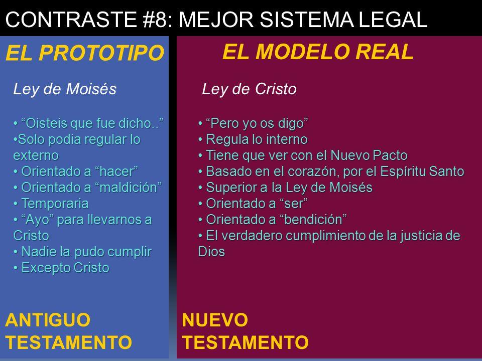 NUEVO TESTAMENTO ANTIGUO TESTAMENTO CONTRASTE #8: MEJOR SISTEMA LEGAL EL PROTOTIPO EL MODELO REAL Ley de MoisésLey de Cristo Oisteis que fue dicho.. O