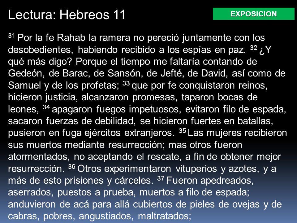 Lectura: Hebreos 11 31 Por la fe Rahab la ramera no pereció juntamente con los desobedientes, habiendo recibido a los espías en paz. 32 ¿Y qué más dig