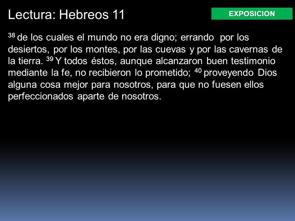 Lectura: Hebreos 11 38 de los cuales el mundo no era digno; errando por los desiertos, por los montes, por las cuevas y por las cavernas de la tierra.