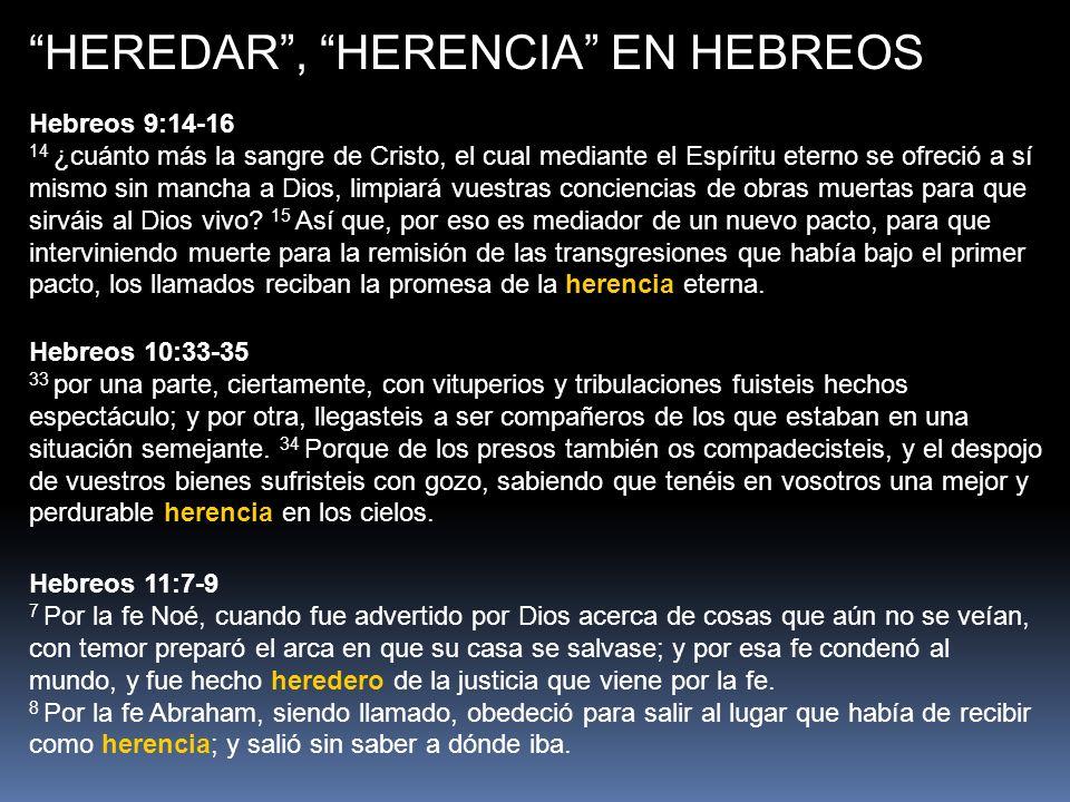 HEREDAR, HERENCIA EN HEBREOS Hebreos 9:14-16 14 ¿cuánto más la sangre de Cristo, el cual mediante el Espíritu eterno se ofreció a sí mismo sin mancha