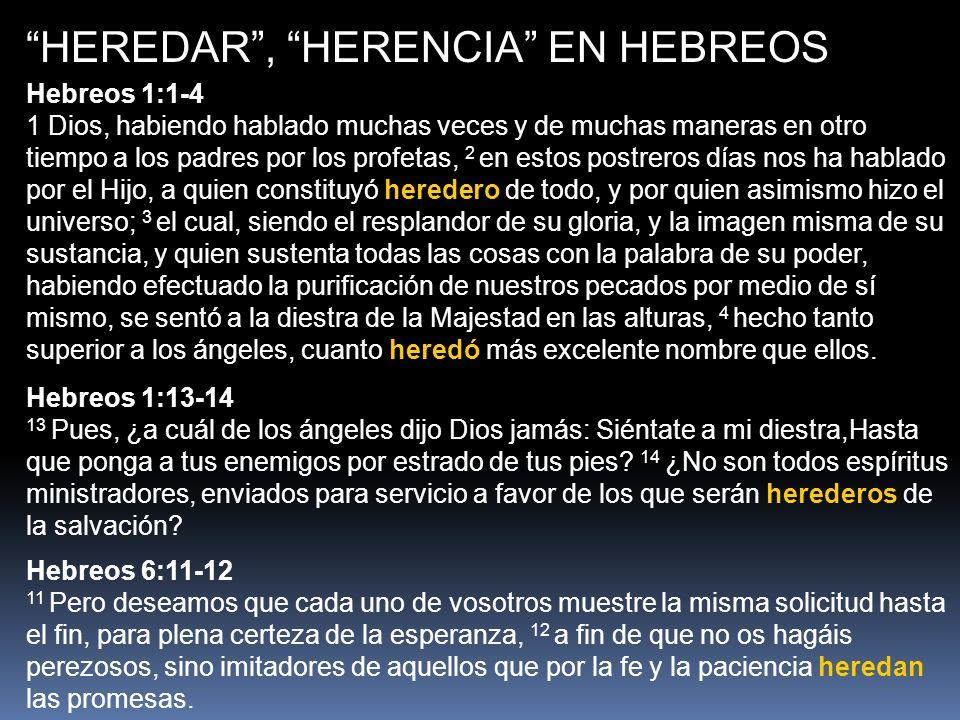 HEREDAR, HERENCIA EN HEBREOS Hebreos 1:1-4 1 Dios, habiendo hablado muchas veces y de muchas maneras en otro tiempo a los padres por los profetas, 2 e