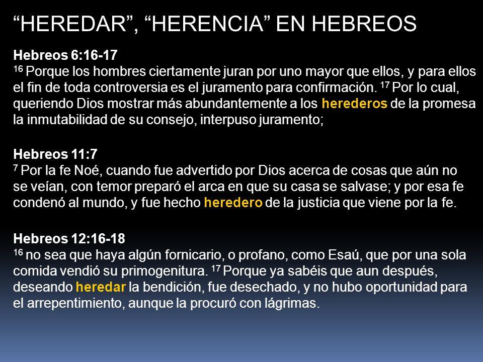 HEREDAR, HERENCIA EN HEBREOS Hebreos 6:16-17 16 Porque los hombres ciertamente juran por uno mayor que ellos, y para ellos el fin de toda controversia