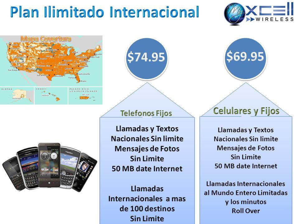 Llamadas y Textos Nacionales Sin limite Mensajes de Fotos Sin Limite 50 MB date Internet Llamadas Internacionales al Mundo Entero Limitadas y los minu