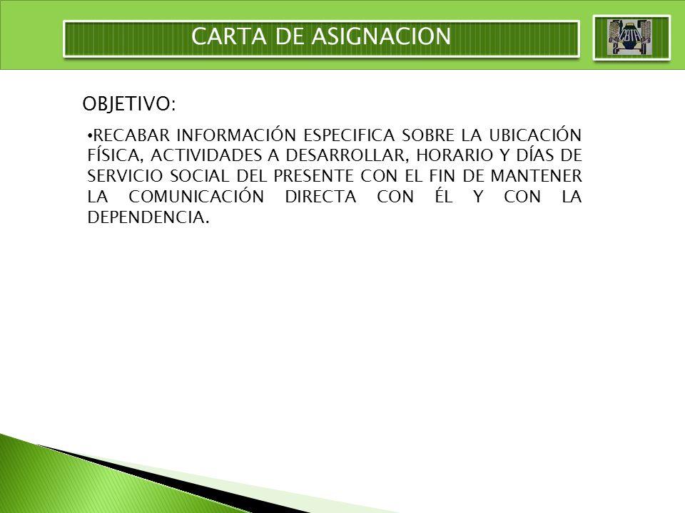 OBJETIVO: RECABAR INFORMACIÓN ESPECIFICA SOBRE LA UBICACIÓN FÍSICA, ACTIVIDADES A DESARROLLAR, HORARIO Y DÍAS DE SERVICIO SOCIAL DEL PRESENTE CON EL FIN DE MANTENER LA COMUNICACIÓN DIRECTA CON ÉL Y CON LA DEPENDENCIA.