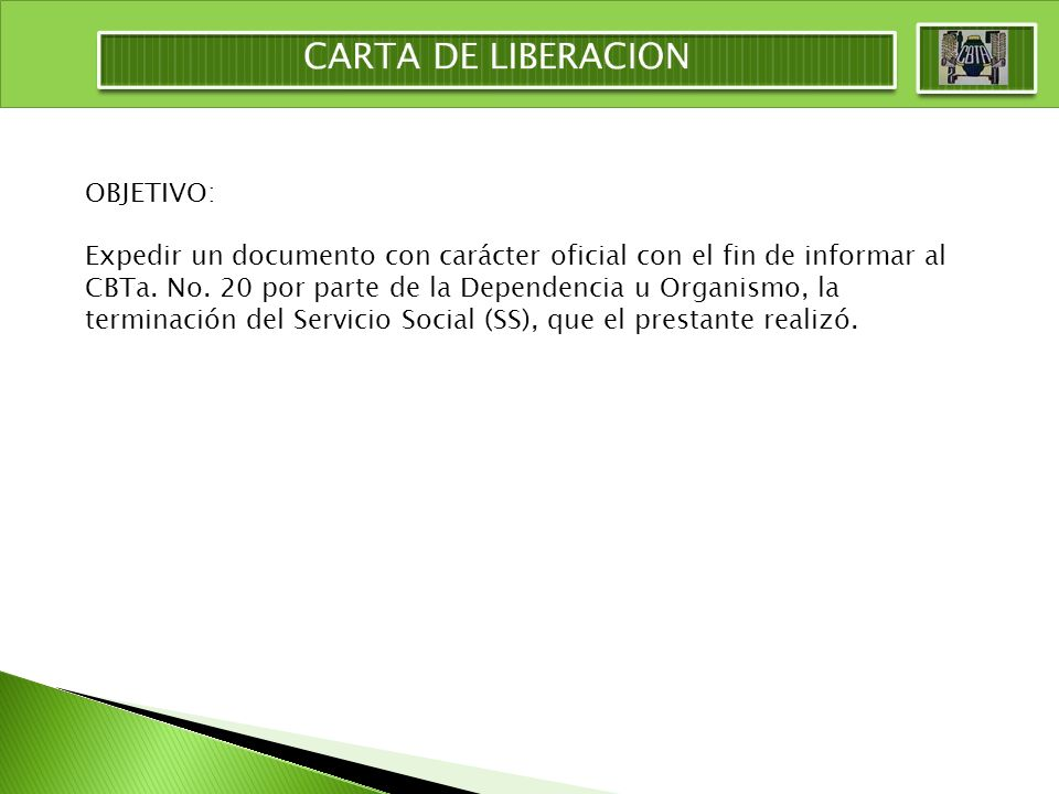 OBJETIVO: Expedir un documento con carácter oficial con el fin de informar al CBTa. No. 20 por parte de la Dependencia u Organismo, la terminación del