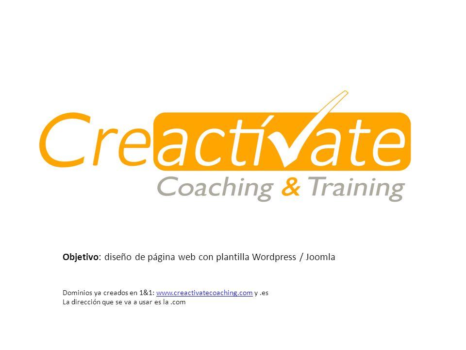 Objetivo: diseño de página web con plantilla Wordpress / Joomla Dominios ya creados en 1&1: www.creactivatecoaching.com y.eswww.creactivatecoaching.com La dirección que se va a usar es la.com