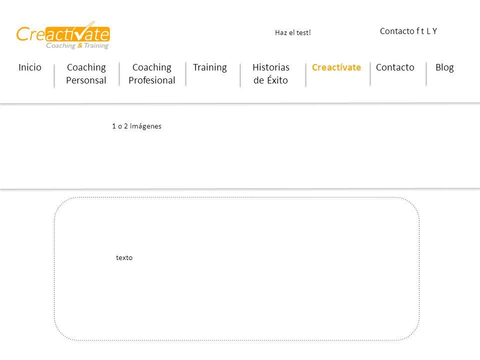 InicioCoaching Personsal Coaching Profesional TrainingHistorias de Éxito CreactívateContactoBlog Haz el test! Contacto f t L Y 1 o 2 imágenes texto