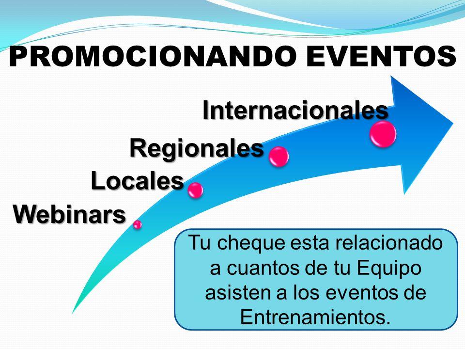 PROMOCIONANDO EVENTOSWebinars Regionales Internacionales Internacionales Tu cheque esta relacionado a cuantos de tu Equipo asisten a los eventos de Entrenamientos.