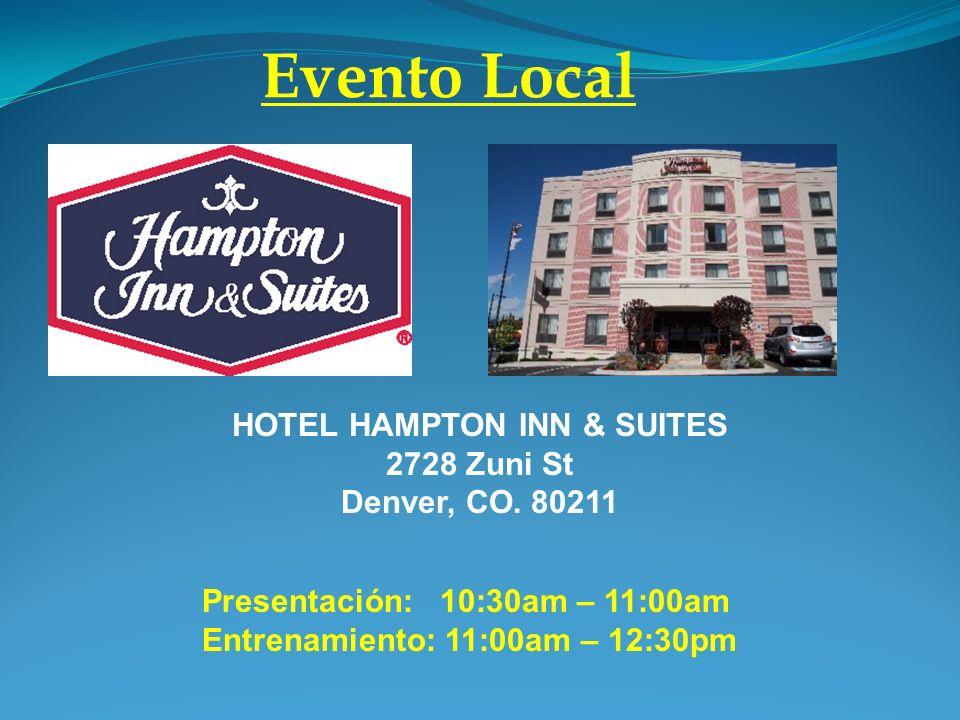 Evento Local Presentación: 10:30am – 11:00am Entrenamiento: 11:00am – 12:30pm HOTEL HAMPTON INN & SUITES 2728 Zuni St Denver, CO.