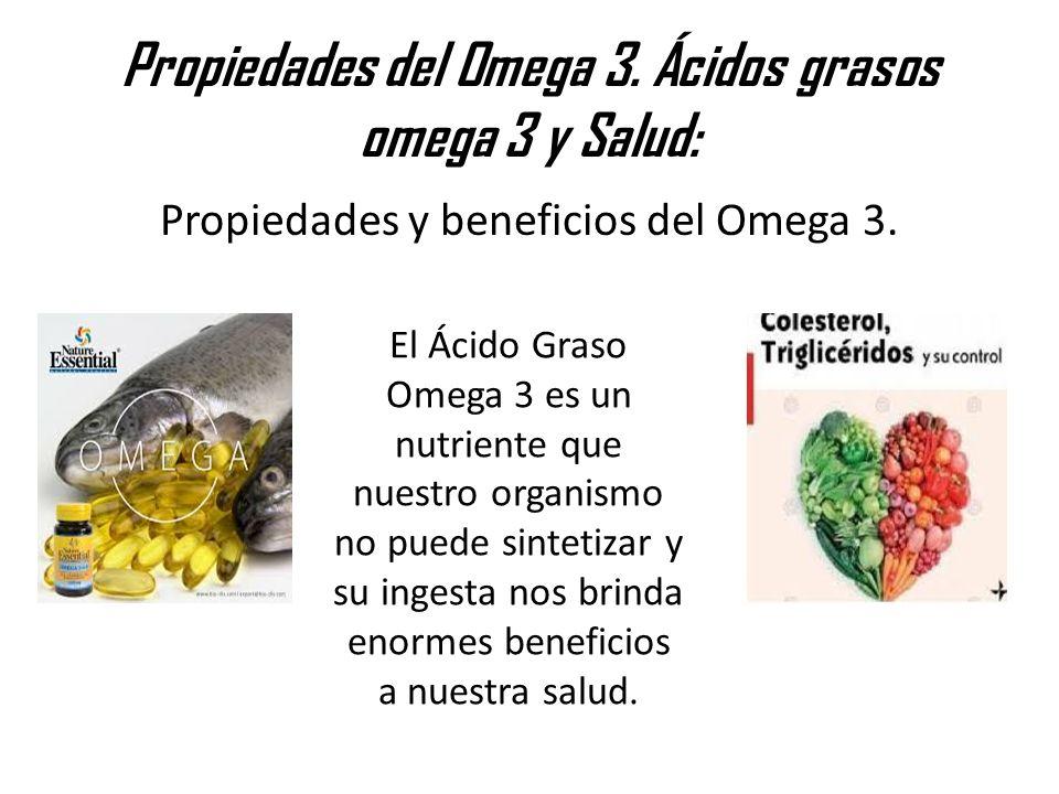 Propiedades del Omega 3. Ácidos grasos omega 3 y Salud: Propiedades y beneficios del Omega 3. El Ácido Graso Omega 3 es un nutriente que nuestro organ