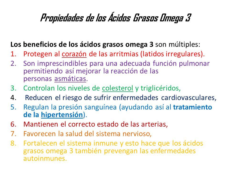 Propiedades de los Ácidos Grasos Omega 3 Los beneficios de los ácidos grasos omega 3 son múltiples: 1.Protegen al corazón de las arritmias (latidos ir