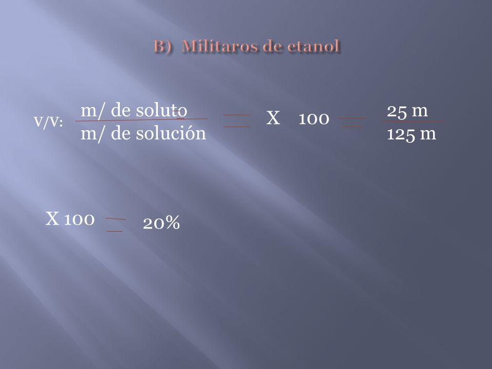 m/ de soluto m/ de solución V/V: X 100 25 m 125 m X 100 20%
