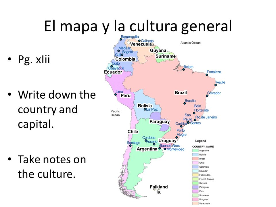 El mapa y la cultura general Pg. xIii Write down the country and capital. Take notes on the culture.