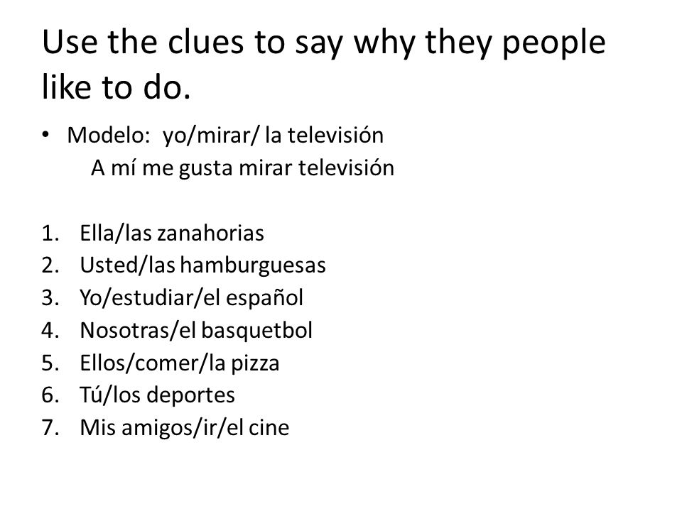 Use the clues to say why they people like to do.
