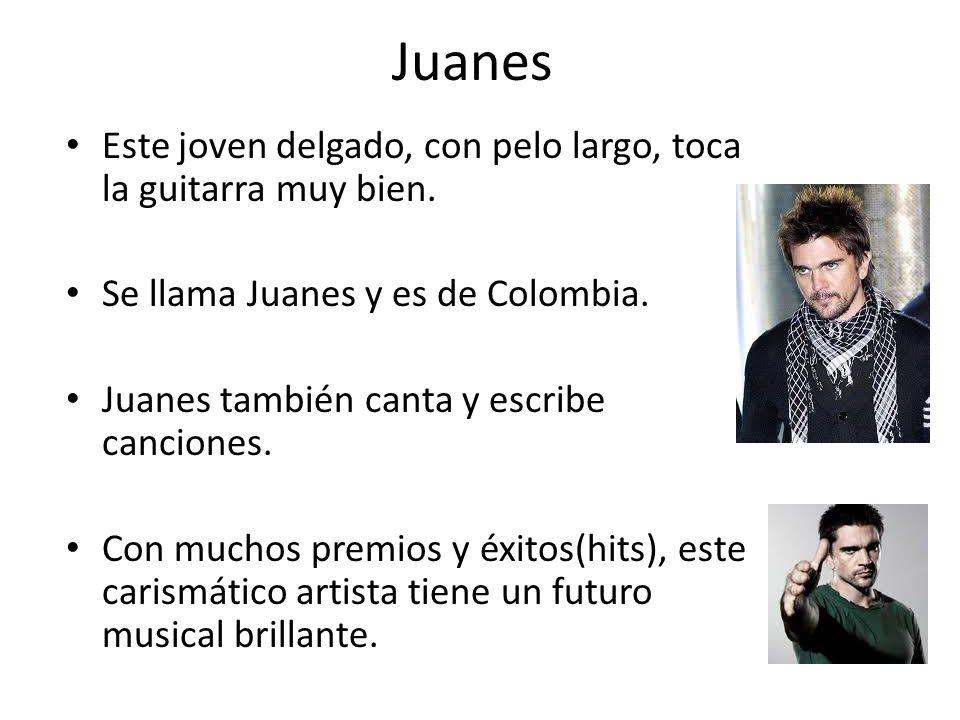 Juanes Este joven delgado, con pelo largo, toca la guitarra muy bien.