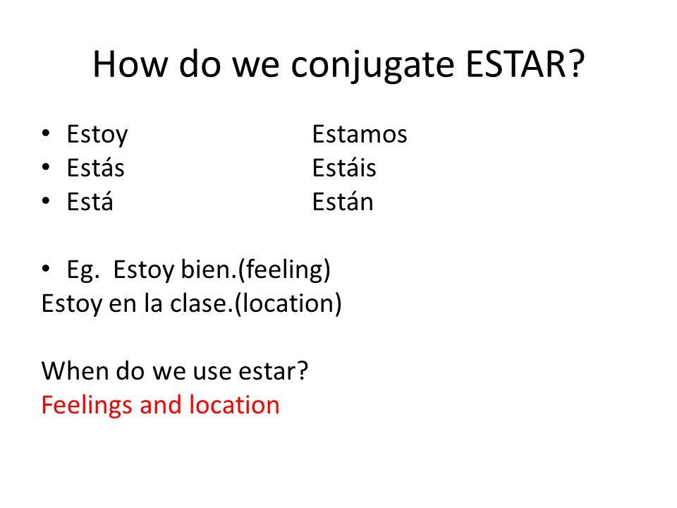 How do we conjugate ESTAR.EstoyEstamos EstásEstáis EstáEstán Eg.