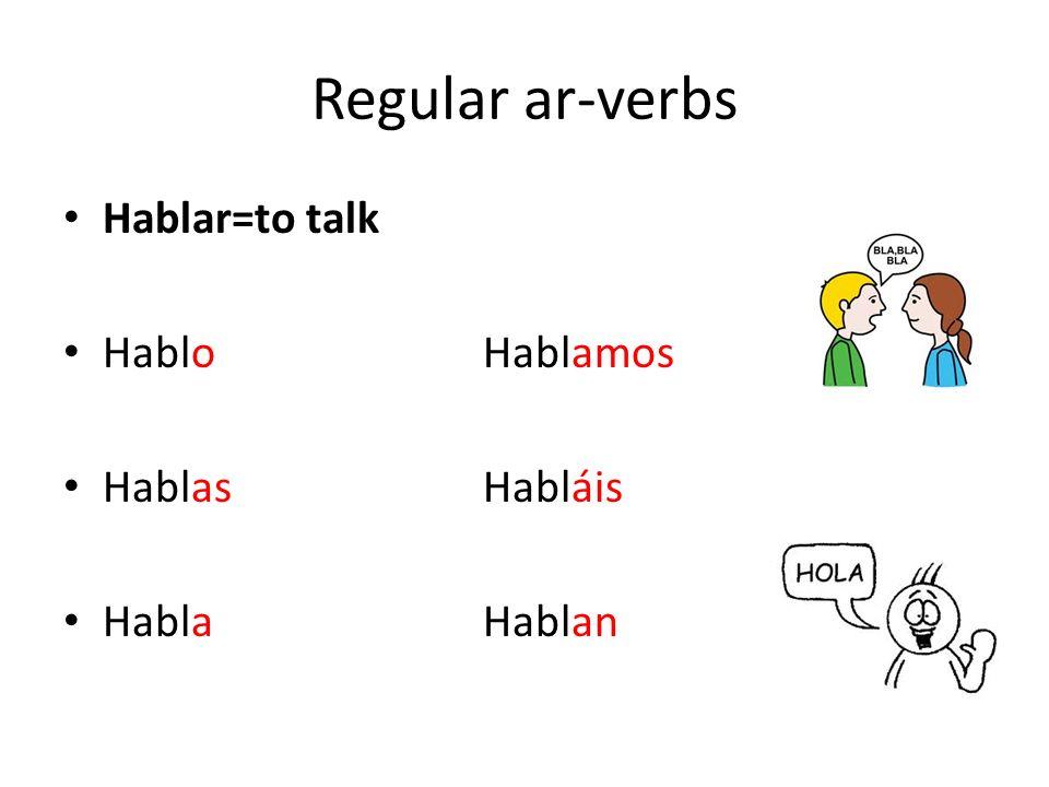Regular ar-verbs Hablar=to talk HabloHablamos HablasHabláis HablaHablan