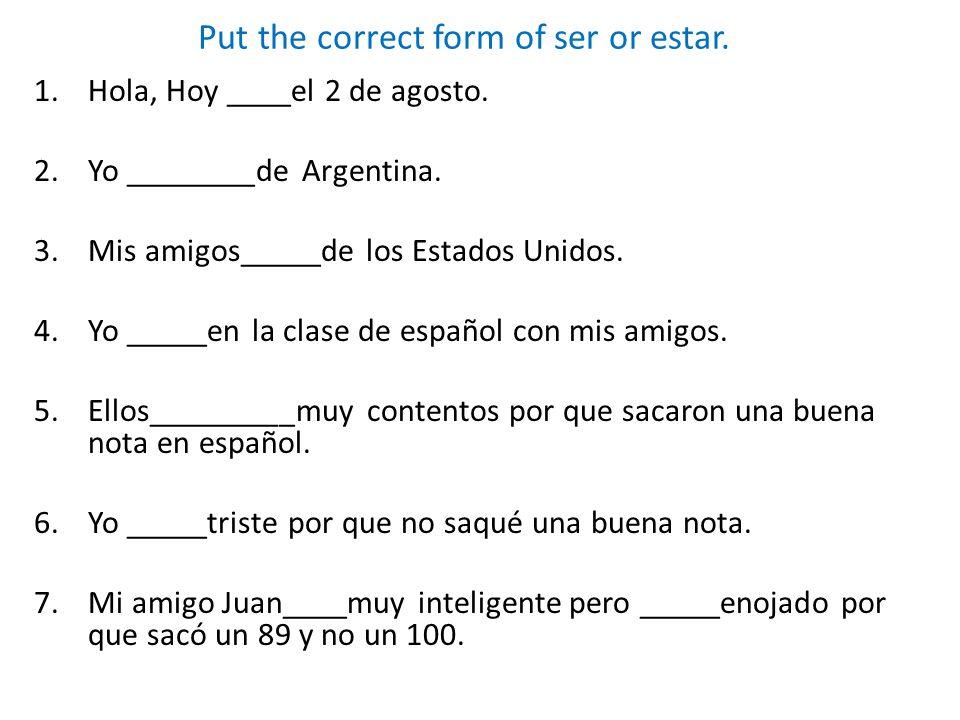 Put the correct form of ser or estar.1.Hola, Hoy ____el 2 de agosto.