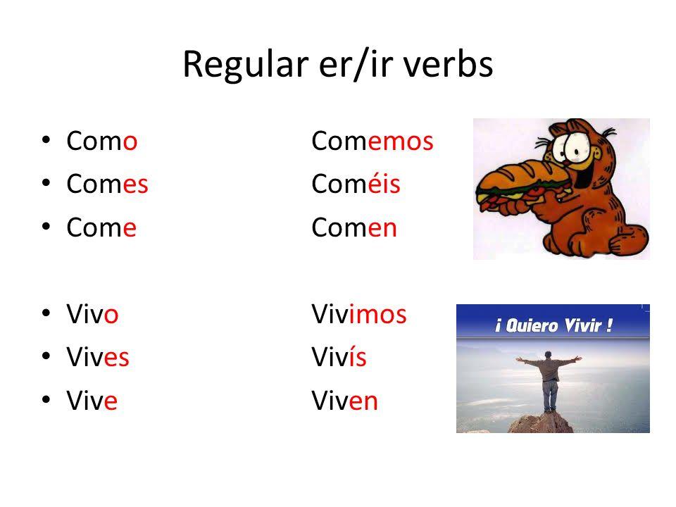 Regular er/ir verbs ComoComemos ComesComéis ComeComen VivoVivimos VivesVivís ViveViven