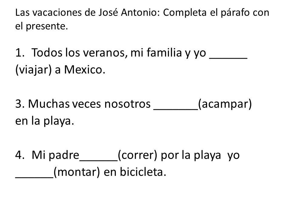 Las vacaciones de José Antonio: Completa el párafo con el presente.