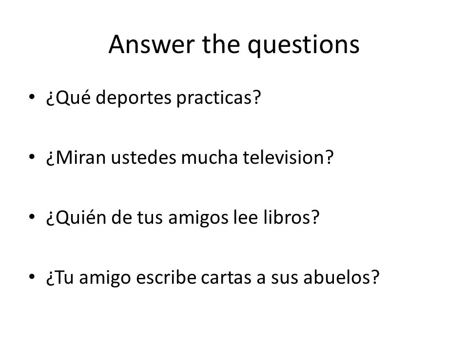 Answer the questions ¿Qué deportes practicas.¿Miran ustedes mucha television.