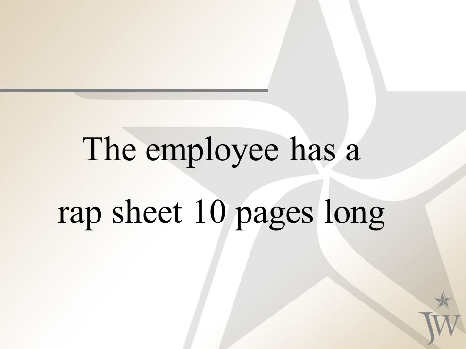 The employee has a rap sheet 10 pages long