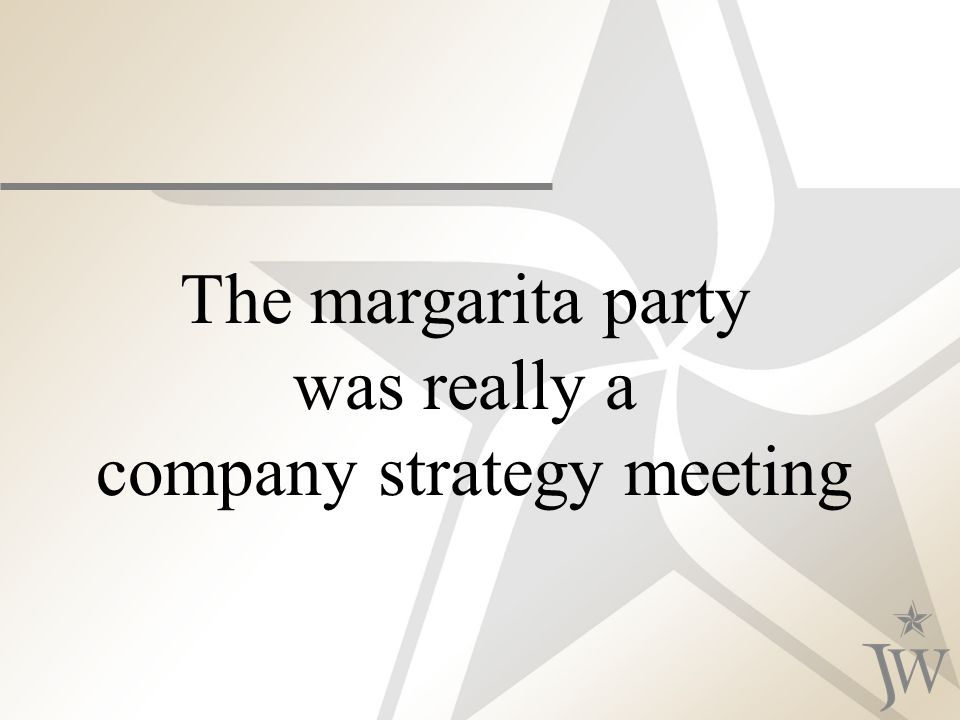 The margarita party was really a company strategy meeting