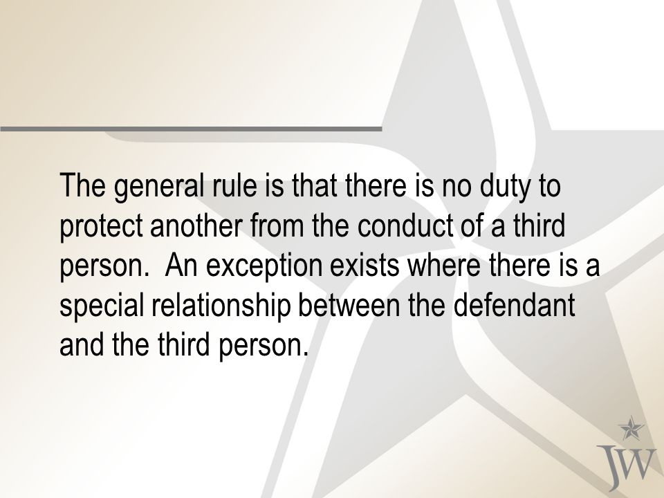 The general rule is that there is no duty to protect another from the conduct of a third person.