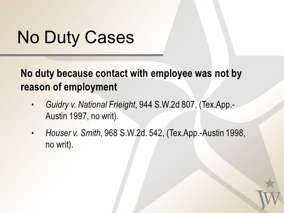 No Duty Cases No duty because contact with employee was not by reason of employment Guidry v.
