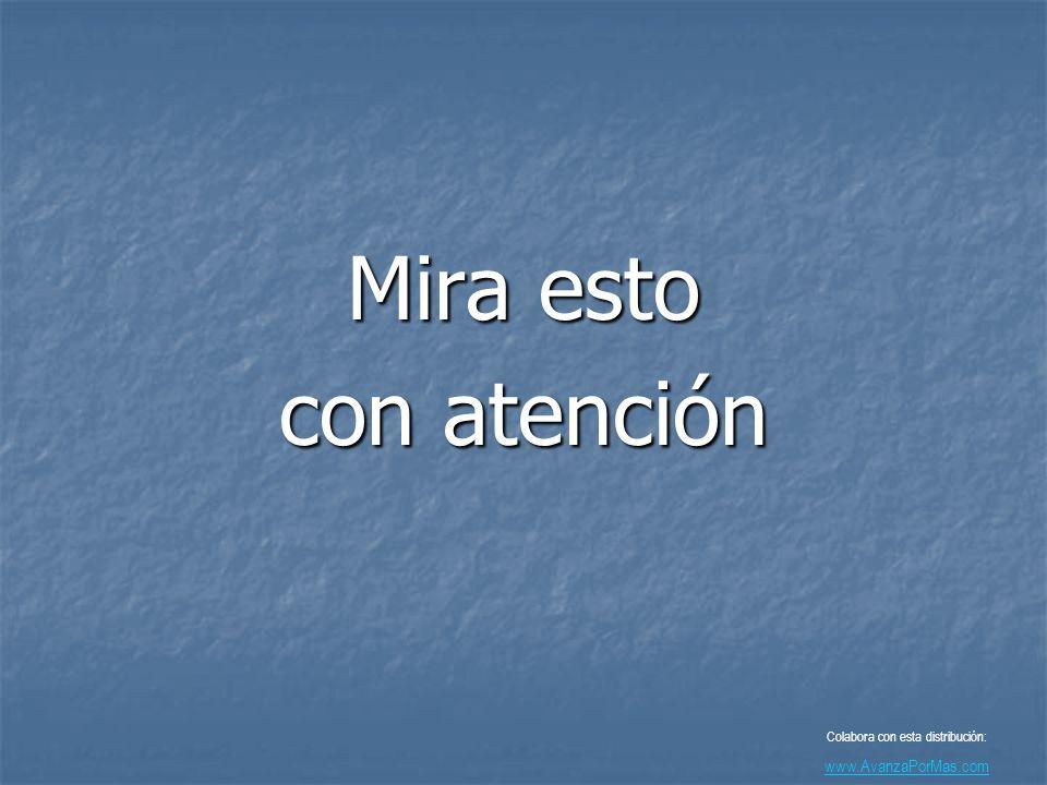 Mira esto con atención Colabora con esta distribución: www.AvanzaPorMas.com