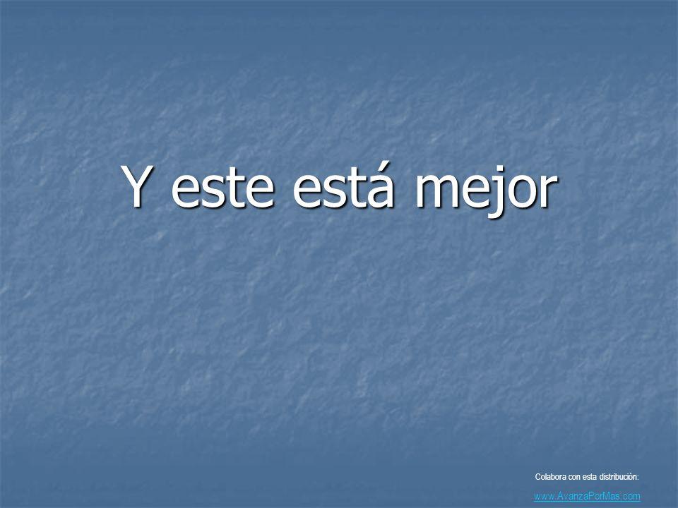 Y este está mejor Colabora con esta distribución: www.AvanzaPorMas.com