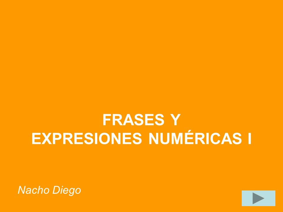FRASES Y EXPRESIONES NUMÉRICAS I Nacho Diego