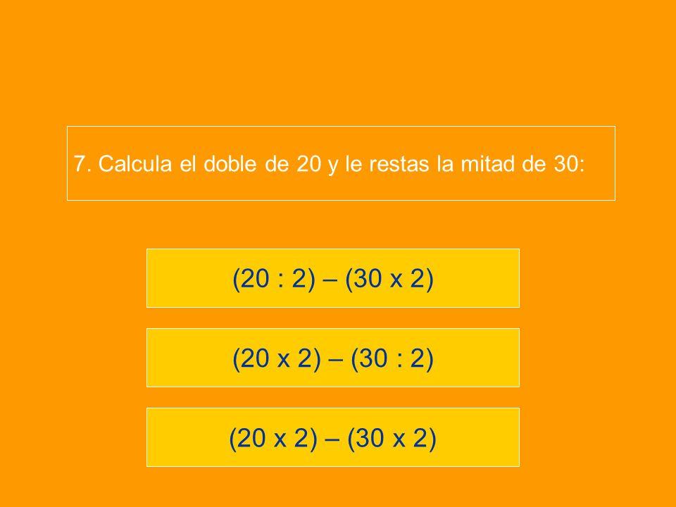 (20 x 2) – (30 x 2) (20 x 2) – (30 : 2) (20 : 2) – (30 x 2) 7.