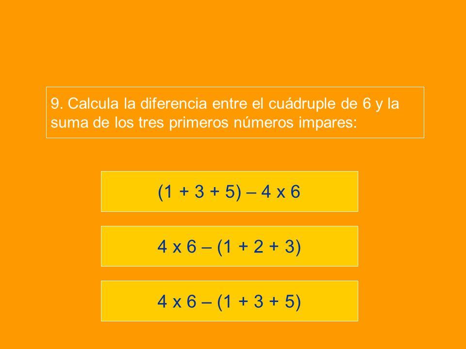 4 x 6 – (1 + 3 + 5) 4 x 6 – (1 + 2 + 3) (1 + 3 + 5) – 4 x 6 9.