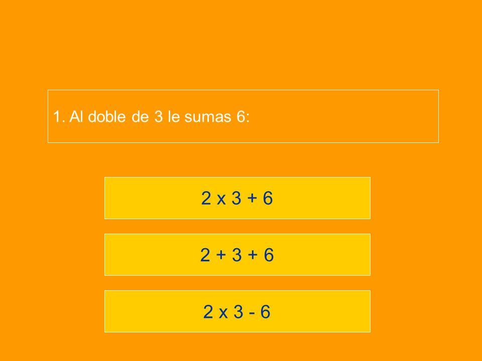 2 x 3 - 6 2 + 3 + 6 2 x 3 + 6 1. Al doble de 3 le sumas 6: