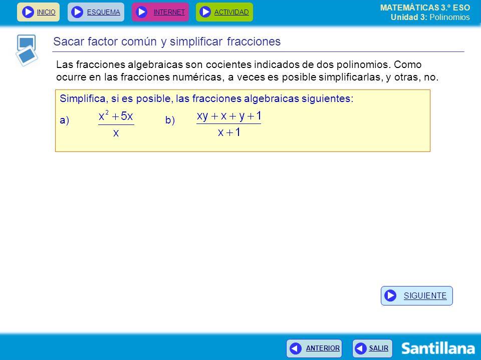 INICIOESQUEMA INTERNETACTIVIDAD ANTERIOR SALIR Sacar factor común y simplificar fracciones Las fracciones algebraicas son cocientes indicados de dos polinomios.