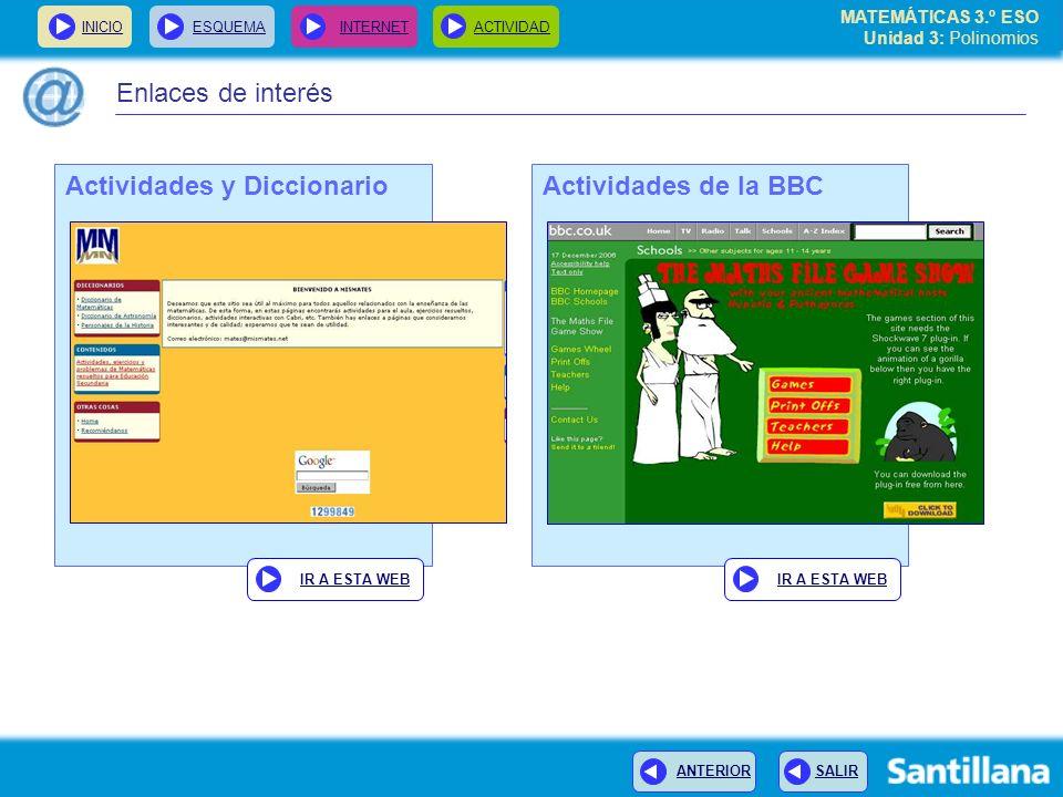 INICIOESQUEMA INTERNETACTIVIDAD ANTERIOR SALIR Enlaces de interés Actividades de la BBCActividades y Diccionario IR A ESTA WEB MATEMÁTICAS 3.º ESO Uni