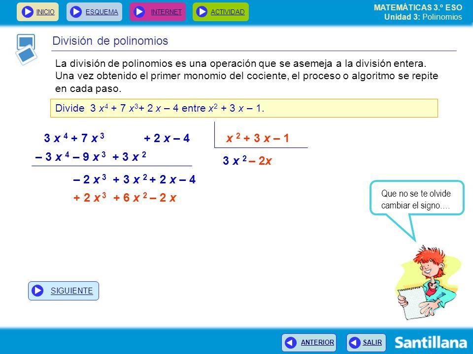 INICIOESQUEMA INTERNETACTIVIDAD ANTERIOR SALIR División de polinomios La división de polinomios es una operación que se asemeja a la división entera.