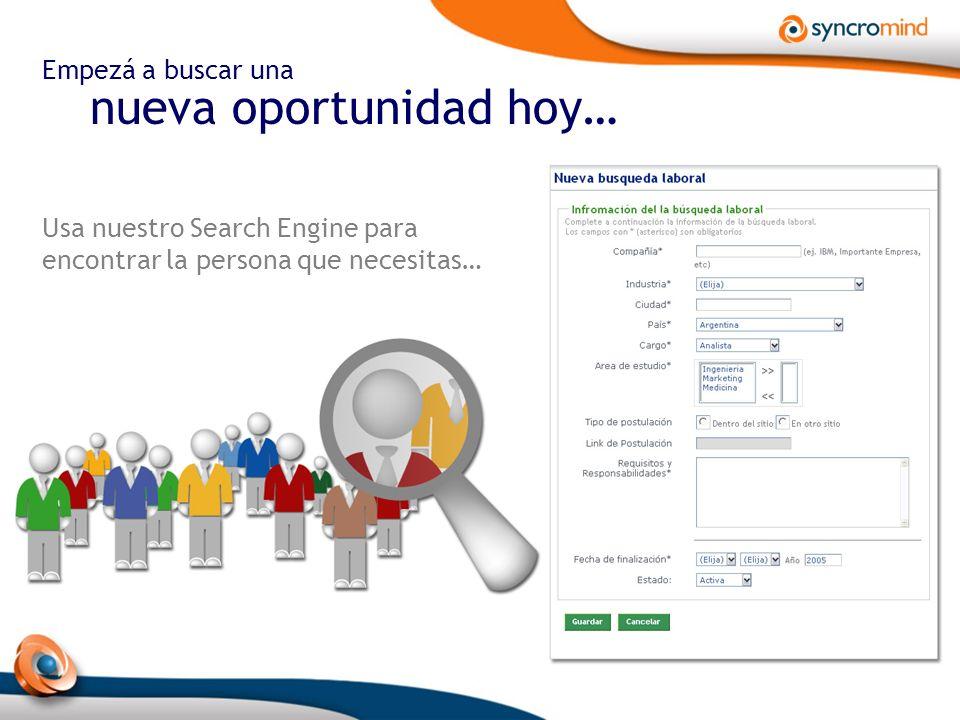 Empezá a buscar una nueva oportunidad hoy… Usa nuestro Search Engine para encontrar la persona que necesitas…