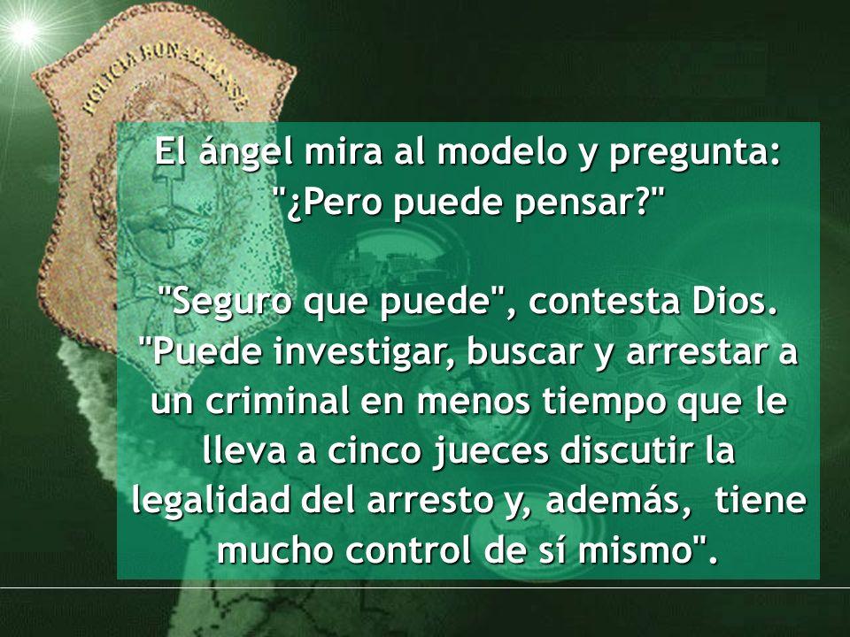 El ángel mira al modelo y pregunta: ¿Pero puede pensar? Seguro que puede , contesta Dios.