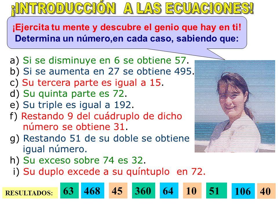 a) Si se disminuye en 6 se obtiene 57.b) Si se aumenta en 27 se obtiene 495.