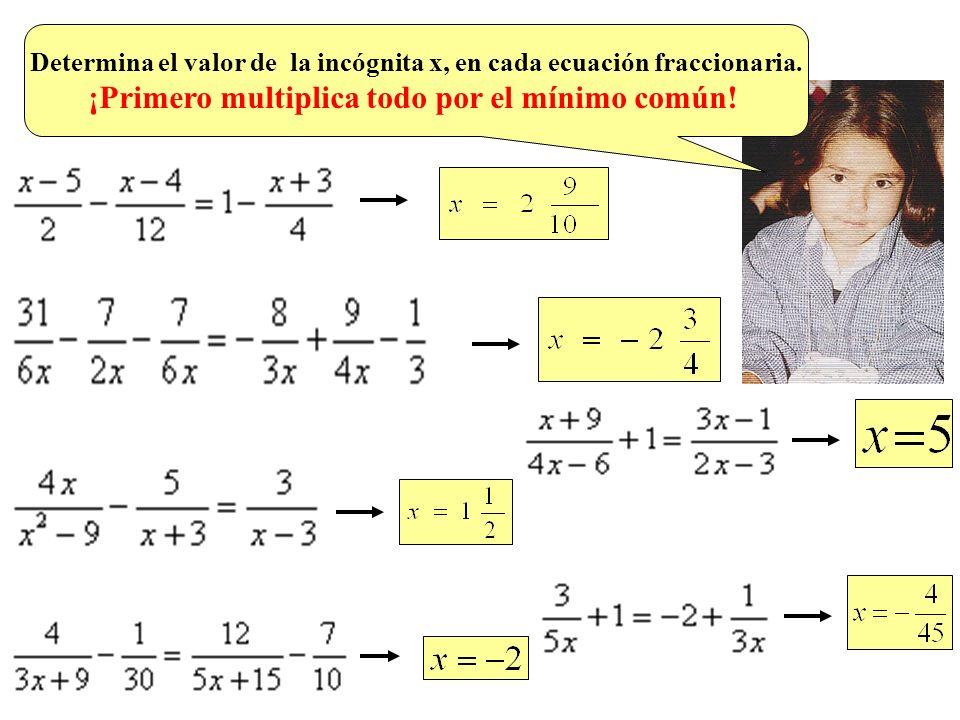 1) 5(x + 2) = 40 2) 3(x - 4) + 6 = 9 3) 2x(4x - 3) = 8x 2 - 18 4) -2(x + 3) + 5(x - 2) = x + 4 5) 4(x + 3) - 2(-x + 3) = 6 - x 6) 8(x + 3) = 3(x - 5) - 7(x + 3) 7) a(x + 1) + 5a(x - 1) = 2(3b - 2a) 8) x(a + 1) - x(a - 1) = 2a + 4 9) (x + 2)(x - 5) = (x - 1)(x - 6) 10) (x - 8)(x + 1) = (x + 5)(x - 3) 11) (x + 1)(6x - 2) = (2x + 4)(3x + 2) 12) 2(x - 2)(x + 3) - (2x + 4)(x - 2) = 0 13) (6x + 10)(6x - 10) = 15 + (3x - 5)(12x + 5) 14) (2x + 3)(2x - 3) + 7 = 4(x + 2)(x - 2) + 2x 15) (x - 2) 2 - (3 - x) 2 = 1 16) (4x + 3) 2 = 25(1 + x) 2 - (4 + 3x) 2 17) (3x - 1) 2 - (2x + 3) 2 = 5(x 2 - 2) + x + 21 18) (4x - 1) 2 - (3x - 2) 2 = 7(1 + x) 2 -23 19) x(x - a) = (a - x) 2 20) 2a(a + b) - (a + x) 2 = - (x - b) 2 Ahora, en cada ecuación,determina el valor de la incógnita x lo más rápido que puedas.
