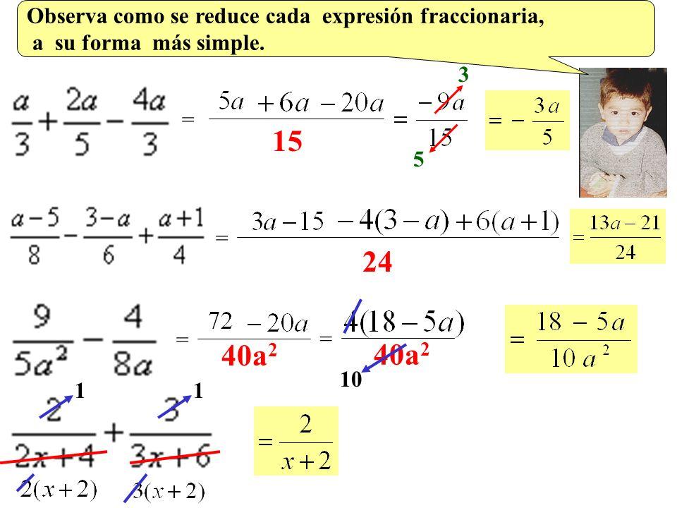 Observa como se reduce cada expresión fraccionaria, a su forma más simple.