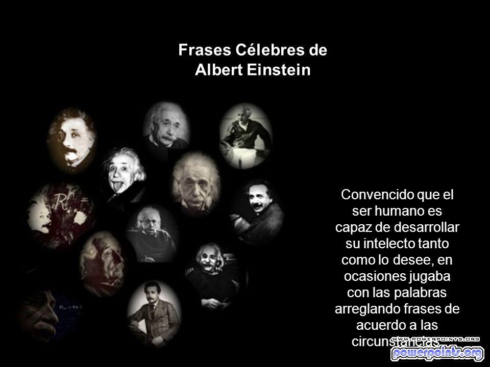 La imaginación suele ser tan importante como el conocimiento Albert Einstein Una bella dama, conocedora de la fama intelectual de este destacado científico, le planteó la siguiente posibilidad: - Señor con su inteligencia y con mi belleza tendríamos hijos perfectos.