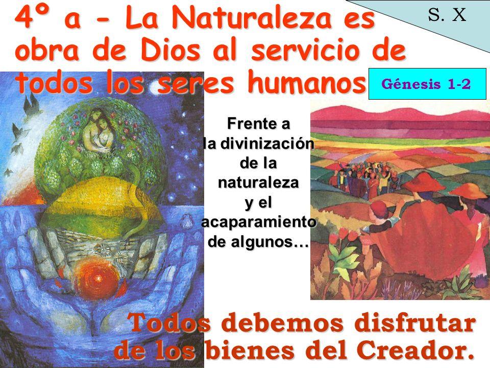 Génesis 1-2 S. X odos Todos debemos disfrutar de los bienes del Creador. 4º a - La Naturaleza es obra de Dios al servicio de todos los seres humanos F