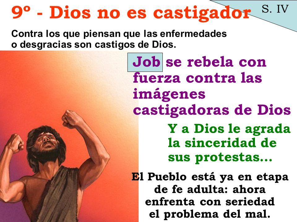 Job se rebela con fuerza contra las imágenes castigadoras de Dios S. IV 9º - Dios no es castigador Contra los que piensan que las enfermedades o desgr