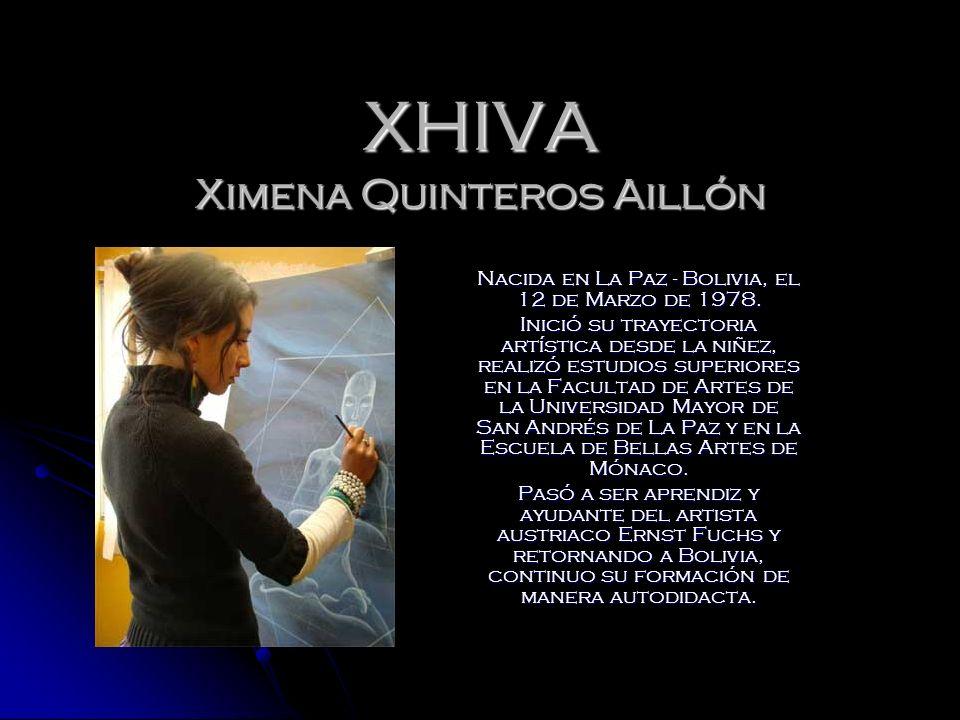 XHIVA Ximena Quinteros Aillón Nacida en La Paz - Bolivia, el 12 de Marzo de 1978. Inició su trayectoria artística desde la niñez, realizó estudios sup