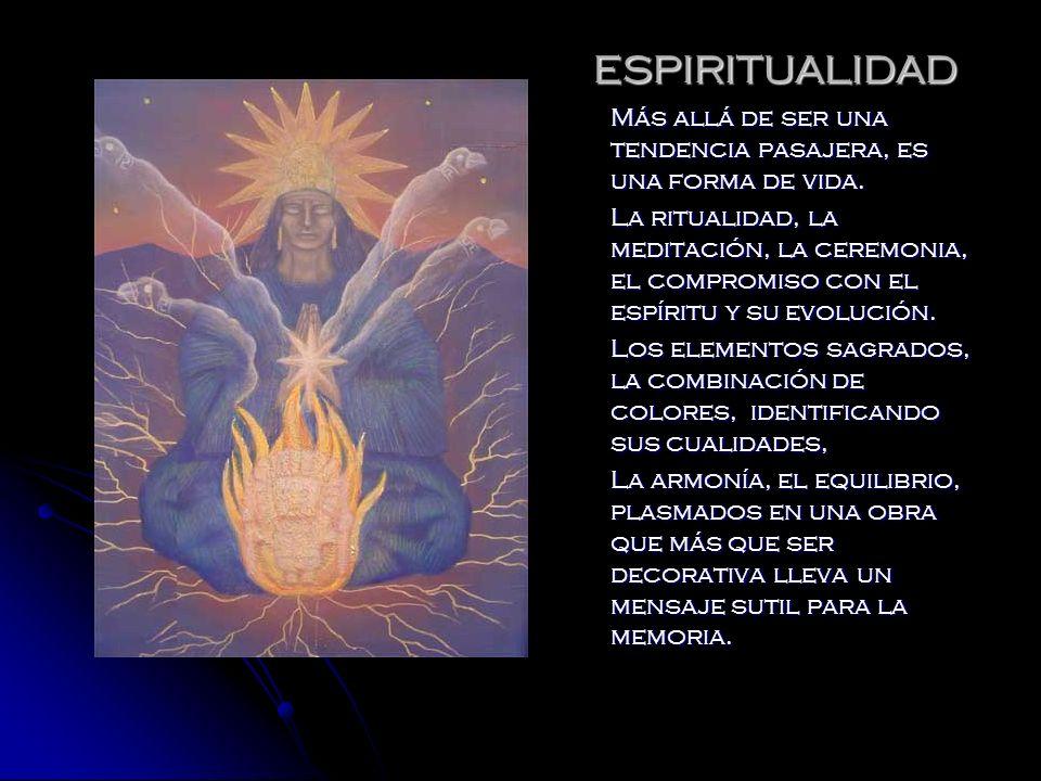 ESPIRITUALIDAD Más allá de ser una tendencia pasajera, es una forma de vida. La ritualidad, la meditación, la ceremonia, el compromiso con el espíritu