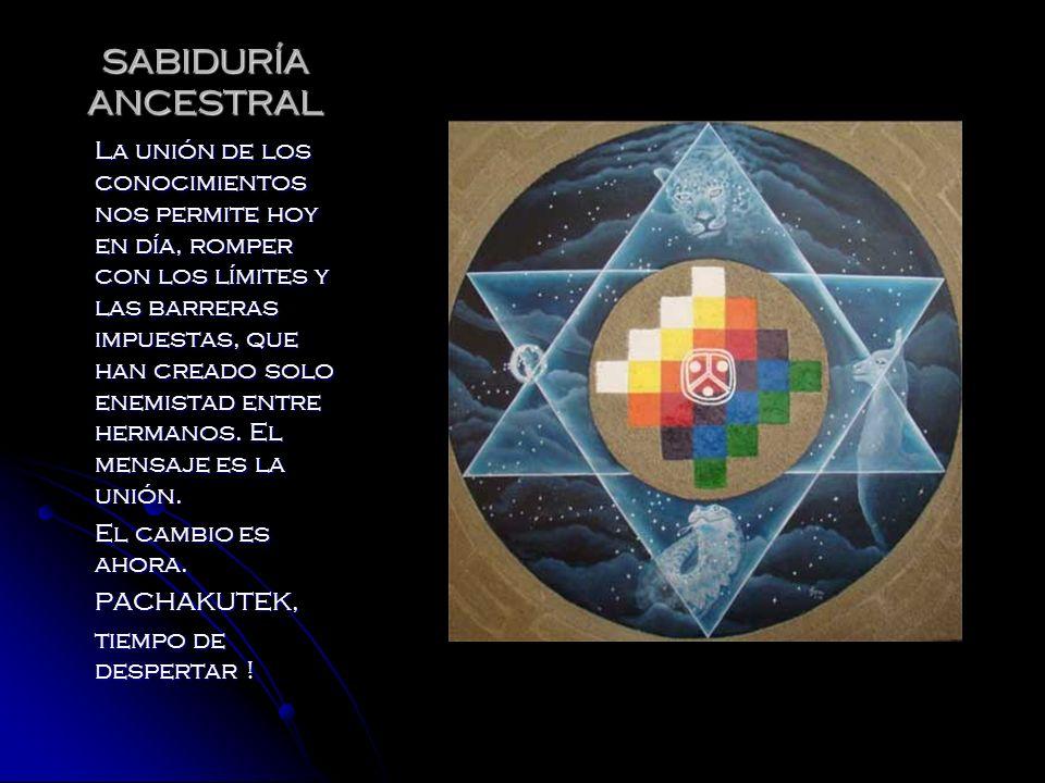 SABIDURÍA ANCESTRAL La unión de los conocimientos nos permite hoy en día, romper con los límites y las barreras impuestas, que han creado solo enemist