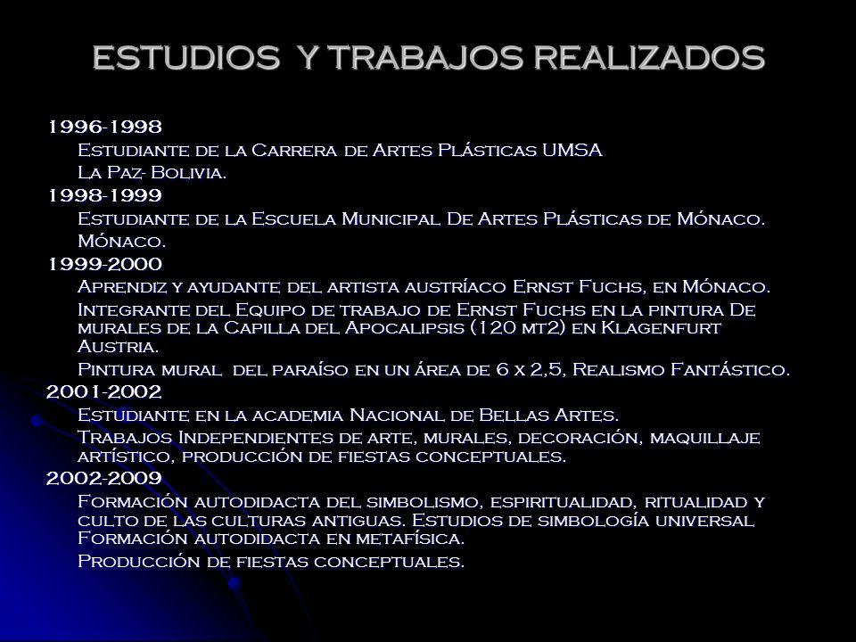 ESTUDIOS Y TRABAJOS REALIZADOS 1996-1998 Estudiante de la Carrera de Artes Plásticas UMSA La Paz- Bolivia. 1998-1999 Estudiante de la Escuela Municipa